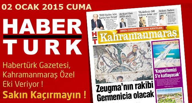 Habertürk Gazetesi, bugün Kahramanmaraş'ın işdünyası başta olmak üzere tamamı kentten haberlerin yer aldığı ve değişik konuların işlendiği bir Kahramanmaraş eki veriyor.